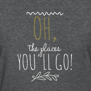 Oh, The Places You'll Go! T-Shirts - Women's T-Shirt