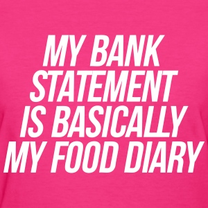 My Bank Statement Is Basically My Food Diary T-Shirts - Women's T-Shirt