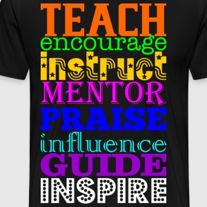 Teach Encourage Instruct Mentor Praise Influence G T-Shirts - Men's Premium T-Shirt