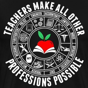 Teachers Make All Other Professions Possible T-Shirts - Men's Premium T-Shirt