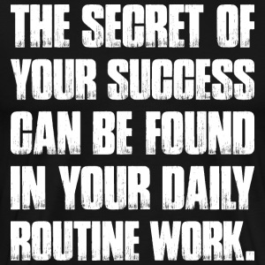 The Secret Of Your Success Found Daily Routine Wor T-Shirts - Men's Premium T-Shirt