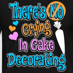 Theres No Crying In Cake Decorating T-Shirts - Men's Premium T-Shirt