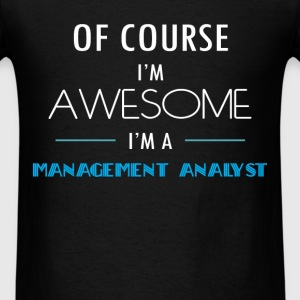 Management Analyst - Of course I'm awesome. I'm a  - Men's T-Shirt