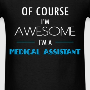 Medical Assistant - Of course I'm awesome. I'm a M - Men's T-Shirt