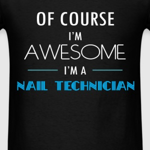 Nail Technician - Of course I'm awesome. I'm a Nai - Men's T-Shirt