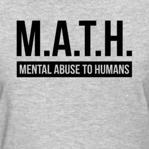 MATH MENTAL ABUSE TO HUMANS T-Shirts - Women's T-Shirt