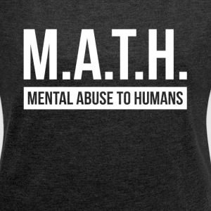 MATH MENTAL ABUSE TO HUMANS T-Shirts - Women´s Roll Cuff T-Shirt