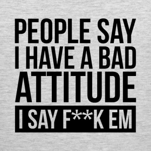 PEOPLE SAY I HAVE A BAD ATTITUDE Sportswear - Men's Premium Tank