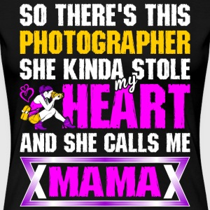 This Photographer Stole My Heart Call Me Mama T-Shirts - Women's Premium T-Shirt