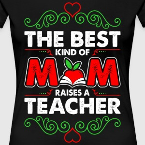 The Best Kind Of Mom Raises A Teacher T-Shirts - Women's Premium T-Shirt