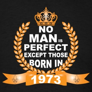 No Man is Perfect Except Those Born in 1973 T-Shirts - Men's T-Shirt