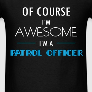 Patrol Officer - Of course I'm awesome. I'm a Patr - Men's T-Shirt