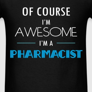 Pharmacist - Of course I'm awesome. I'm a Pharmaci - Men's T-Shirt