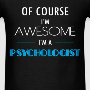 Psychologist - Of course I'm awesome. I'm a Psycho - Men's T-Shirt