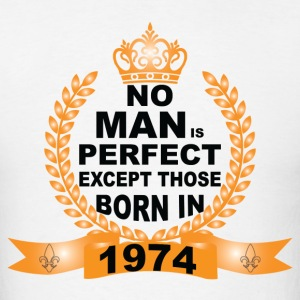 No Man is Perfect Except Those Born in 1974 T-Shirts - Men's T-Shirt