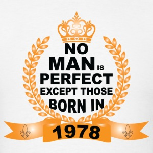 No Man is Perfect Except Those Born in 1978 T-Shirts - Men's T-Shirt