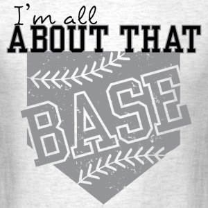All About That Base T-Shirts - Men's T-Shirt
