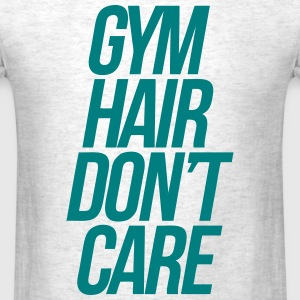 Gym Hair Don't Care T-Shirts - Men's T-Shirt