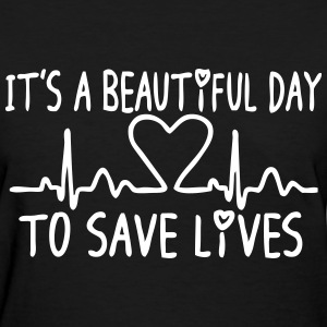 It's A Beautiful Day To Save Lives T-Shirts - Women's T-Shirt