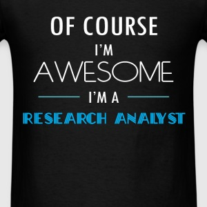 Research Analyst - Of course I'm awesome. I'm a Re - Men's T-Shirt