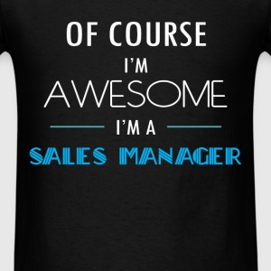 Sales Manager - Of course I'm awesome. I'm a Sales - Men's T-Shirt