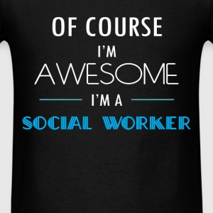 Social Worker - Of course I'm awesome. I'm a Socia - Men's T-Shirt