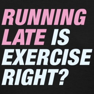 Running Late - Women's T-Shirt