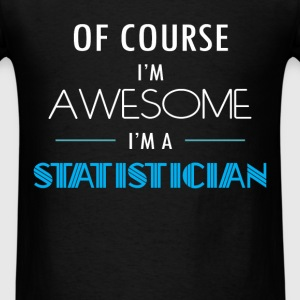 Statistician - Of course I'm awesome. I'm a Statis - Men's T-Shirt