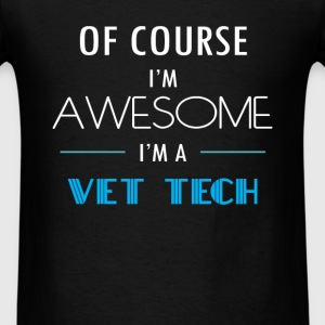 Vet tech - Of course I'm awesome. I'm a Vet tech - Men's T-Shirt