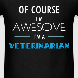 Veterinarian - Of course I'm awesome. I'm a Veteri - Men's T-Shirt