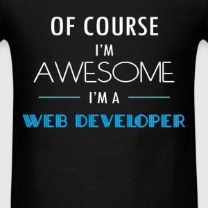Web Developer - Of course I'm awesome. I'm a Web D - Men's T-Shirt