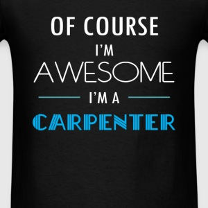 Carpenter - Of course I'm awesome. I'm a Carpenter - Men's T-Shirt