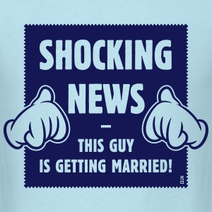 Shocking News: This Guy Is Getting Married! (1C) T-Shirts - Men's T-Shirt