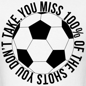 You Miss 100% of the Shots You Don't Take Soccer - Men's T-Shirt