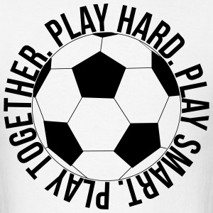 Play Hard Play Smart Play Together Soccer shirt - Men's T-Shirt