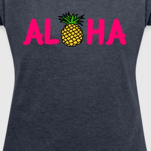 I Live Life Aloha Premium Pineapple Hawaiin Summer T-Shirts - Women's Roll Cuff T-Shirt