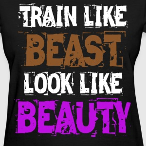 Train Like Beast Look Like Beauty - Women's T-Shirt