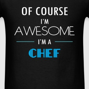 Chef - Of course I'm awesome. I'm a Chef - Men's T-Shirt