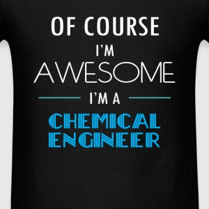 Chemical Engineer - Of course I'm awesome. I'm a C - Men's T-Shirt