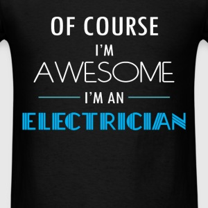 Electrician - Of course I'm awesome. I'm a Electri - Men's T-Shirt