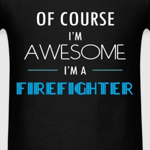 Firefighter - Of course I'm awesome. I'm a Firefig - Men's T-Shirt