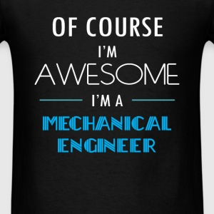 Mechanical Engineer - Of course I'm awesome. I'm a - Men's T-Shirt