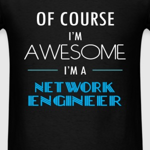 Network engineer - Of course I'm awesome. I'm a Ne - Men's T-Shirt