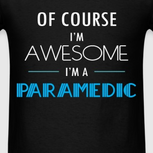Paramedic - Of course I'm awesome. I'm a Paramedic - Men's T-Shirt