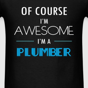 Plumber - Of course I'm awesome. I'm a Plumber - Men's T-Shirt