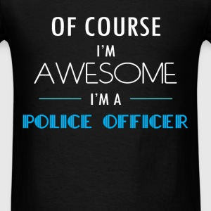Police officer - Of course I'm awesome. I'm a Poli - Men's T-Shirt