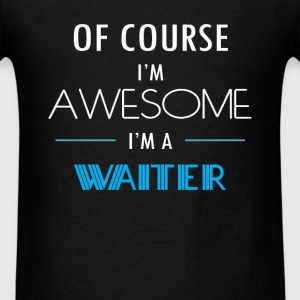Waiter - Of course I'm awesome. I'm a Waiter - Men's T-Shirt