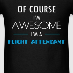 Flight attendant - Of course I'm awesome. I'm a Fl - Men's T-Shirt
