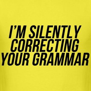 I'm Silently Correcting Your Grammar T-Shirts - Men's T-Shirt
