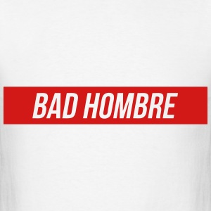 Bad Hombre T-Shirts - Men's T-Shirt